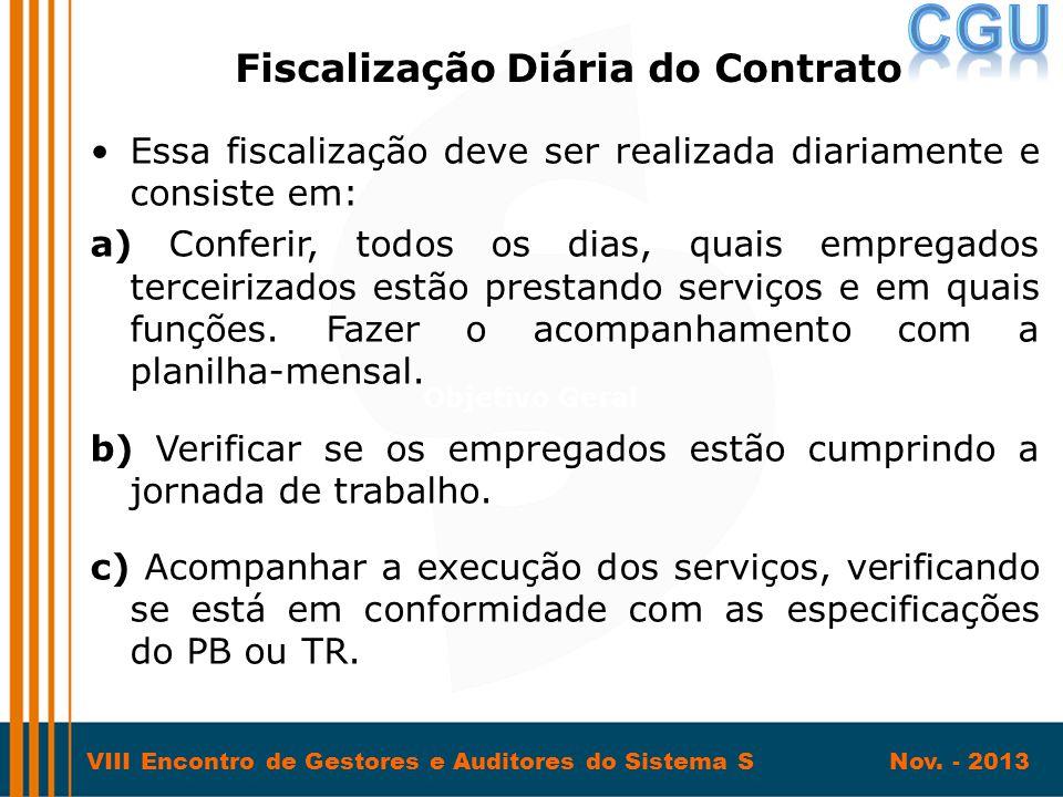 VIII Encontro de Gestores e Auditores do Sistema S Nov. - 2013 •Essa fiscalização deve ser realizada diariamente e consiste em: a) Conferir, todos os
