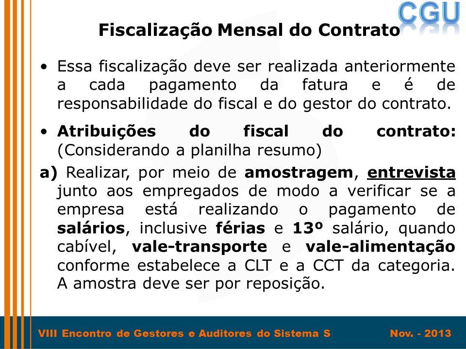 VIII Encontro de Gestores e Auditores do Sistema S Nov. - 2013 •Essa fiscalização deve ser realizada anteriormente a cada pagamento da fatura e é de r