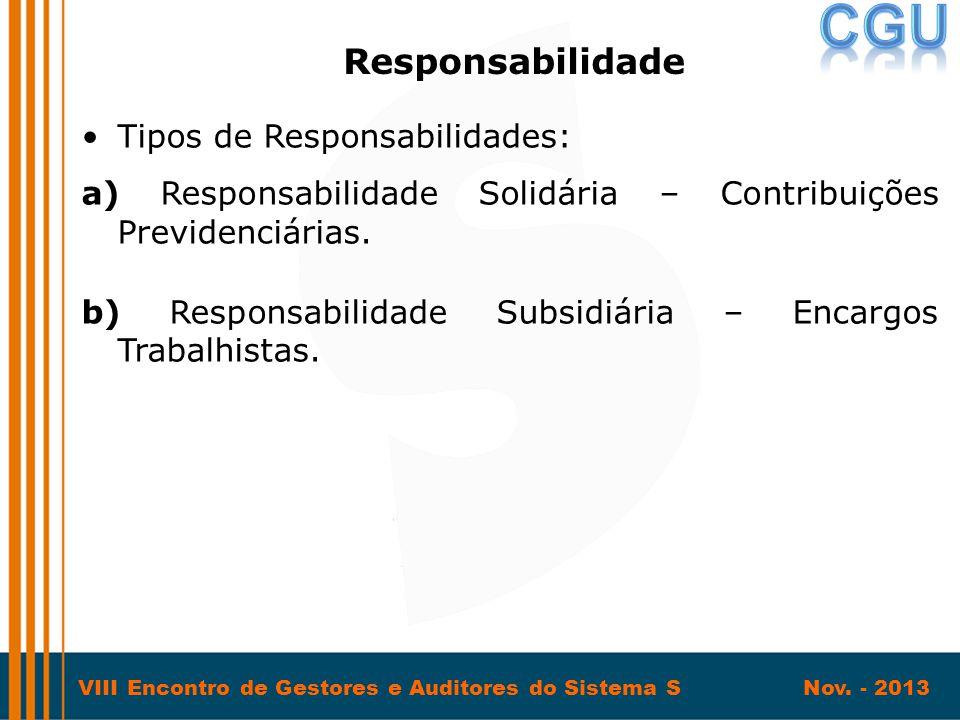 VIII Encontro de Gestores e Auditores do Sistema S Nov. - 2013 •Tipos de Responsabilidades: a) Responsabilidade Solidária – Contribuições Previdenciár
