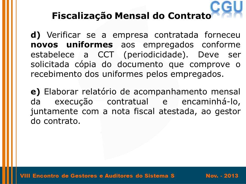 VIII Encontro de Gestores e Auditores do Sistema S Nov. - 2013 d) Verificar se a empresa contratada forneceu novos uniformes aos empregados conforme e