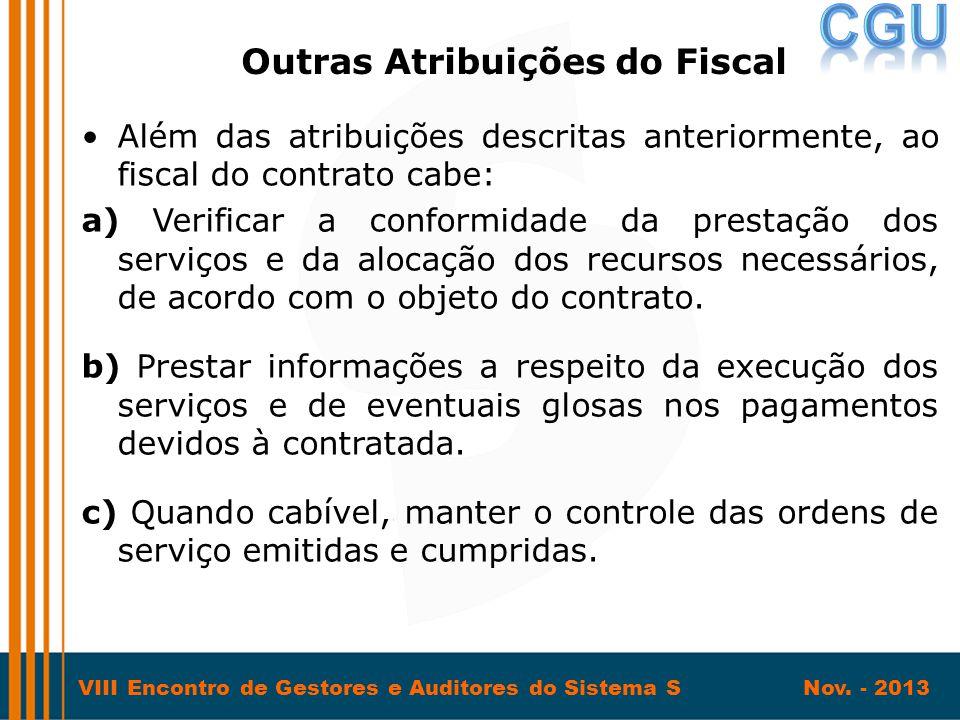 VIII Encontro de Gestores e Auditores do Sistema S Nov. - 2013 •Além das atribuições descritas anteriormente, ao fiscal do contrato cabe: a) Verificar