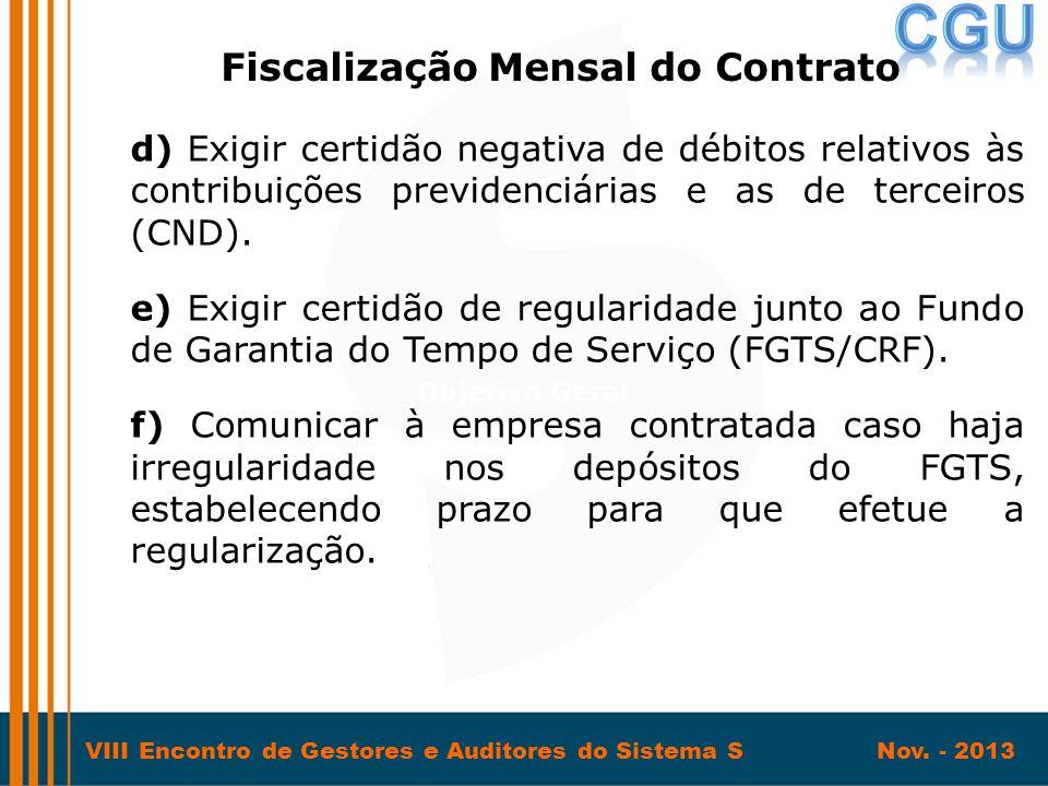 VIII Encontro de Gestores e Auditores do Sistema S Nov. - 2013 d) Exigir certidão negativa de débitos relativos às contribuições previdenciárias e as