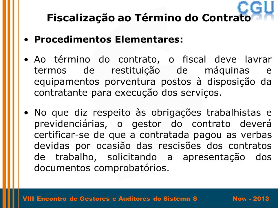 VIII Encontro de Gestores e Auditores do Sistema S Nov. - 2013 •Procedimentos Elementares: •Ao término do contrato, o fiscal deve lavrar termos de res