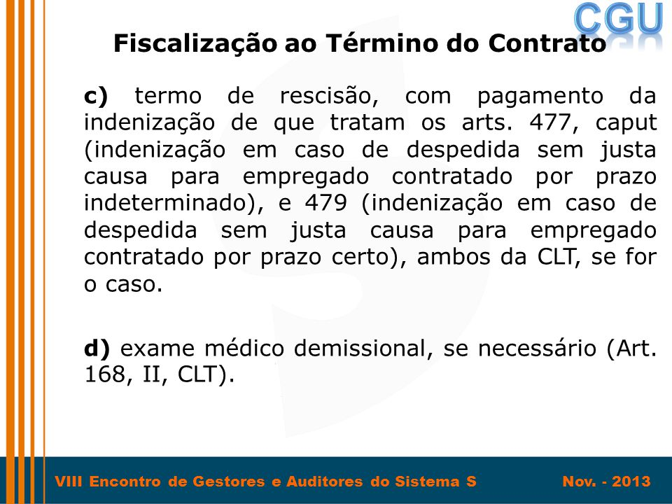 VIII Encontro de Gestores e Auditores do Sistema S Nov. - 2013 c) termo de rescisão, com pagamento da indenização de que tratam os arts. 477, caput (i