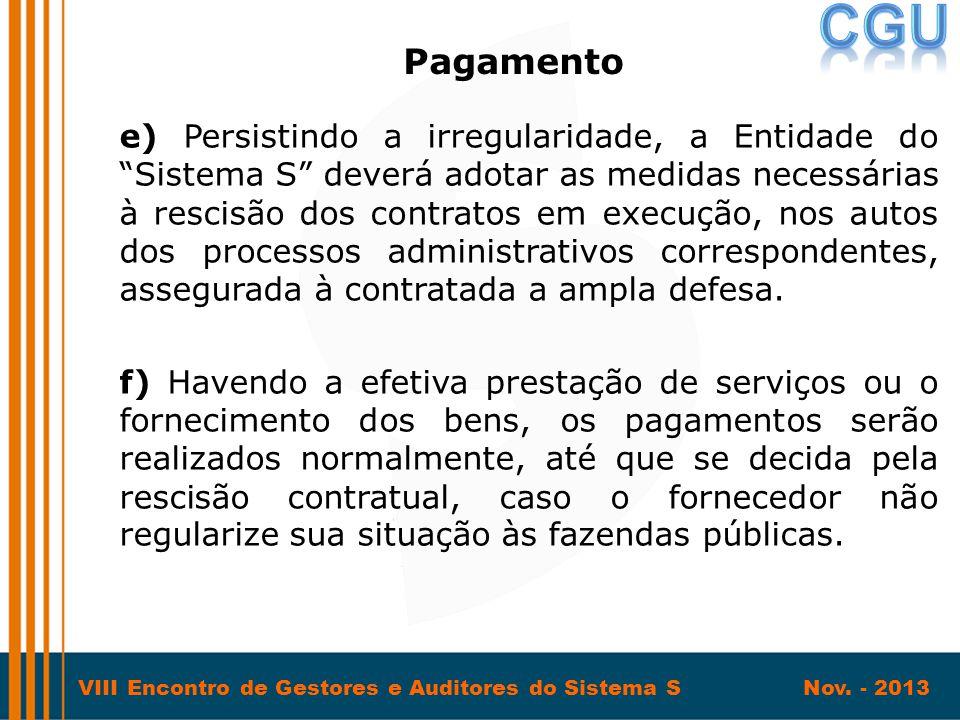 """VIII Encontro de Gestores e Auditores do Sistema S Nov. - 2013 e) Persistindo a irregularidade, a Entidade do """"Sistema S"""" deverá adotar as medidas nec"""