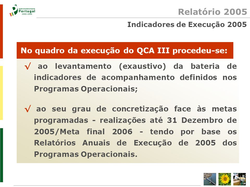 Indicadores de Execução 2005 Relatório 2005 √ ao levantamento (exaustivo) da bateria de indicadores de acompanhamento definidos nos Programas Operacio