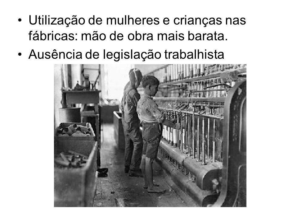 •Utilização de mulheres e crianças nas fábricas: mão de obra mais barata. •Ausência de legislação trabalhista