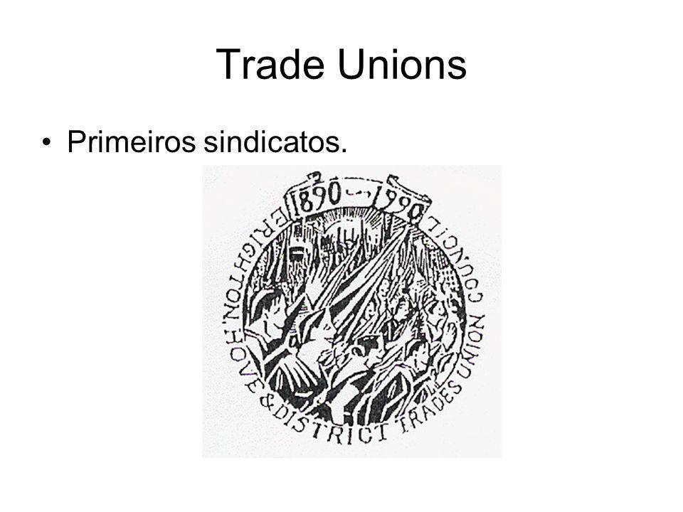 Trade Unions •Primeiros sindicatos.