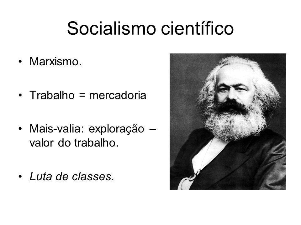 Socialismo científico •Marxismo. •Trabalho = mercadoria •Mais-valia: exploração – valor do trabalho. •Luta de classes.