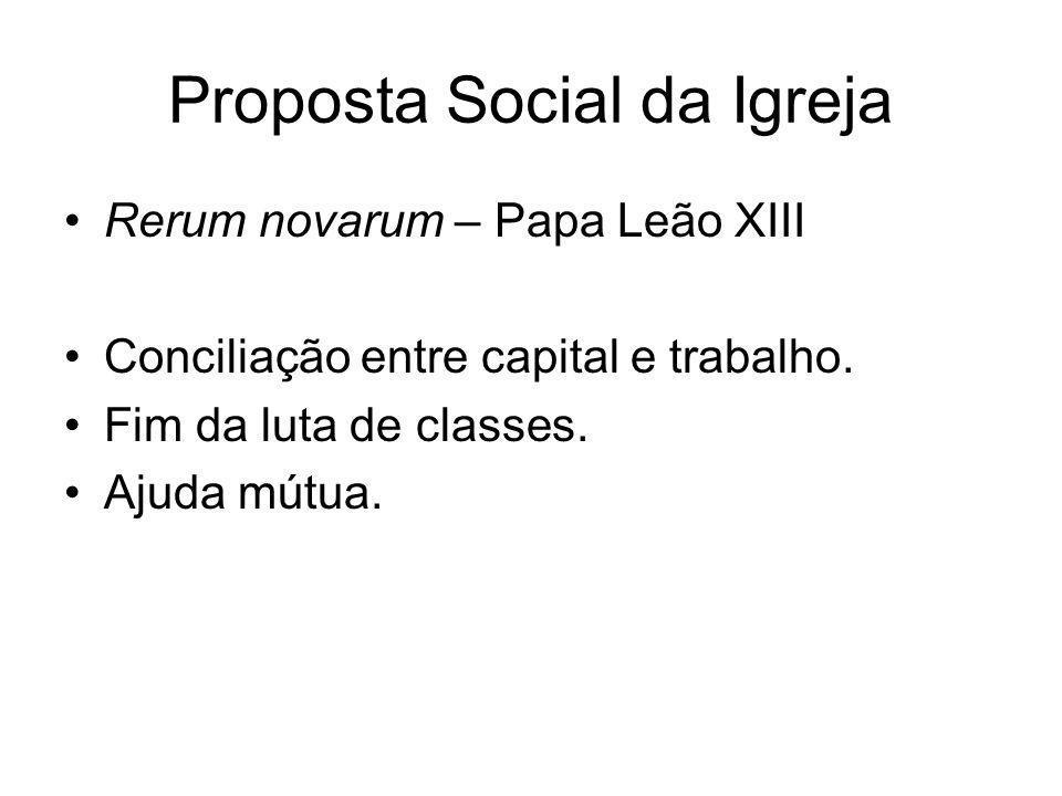 Proposta Social da Igreja •Rerum novarum – Papa Leão XIII •Conciliação entre capital e trabalho. •Fim da luta de classes. •Ajuda mútua.