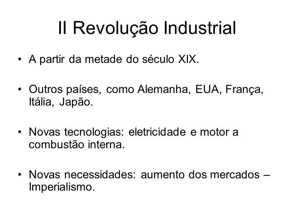 II Revolução Industrial •A partir da metade do século XIX. •Outros países, como Alemanha, EUA, França, Itália, Japão. •Novas tecnologias: eletricidade
