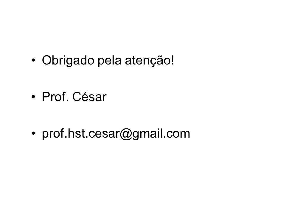 •Obrigado pela atenção! •Prof. César •prof.hst.cesar@gmail.com