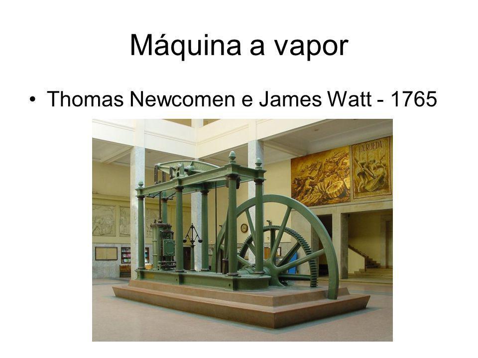 Máquina a vapor •Thomas Newcomen e James Watt - 1765