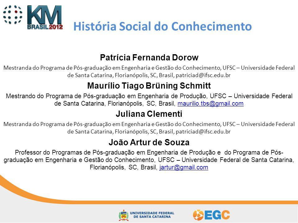 História Social do Conhecimento Patrícia Fernanda Dorow Mestranda do Programa de Pós-graduação em Engenharia e Gestão do Conhecimento, UFSC – Universi