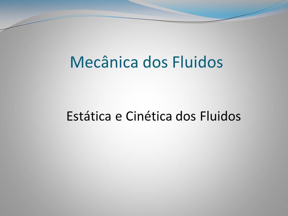 Mecânica dos Fluidos Estática e Cinética dos Fluidos
