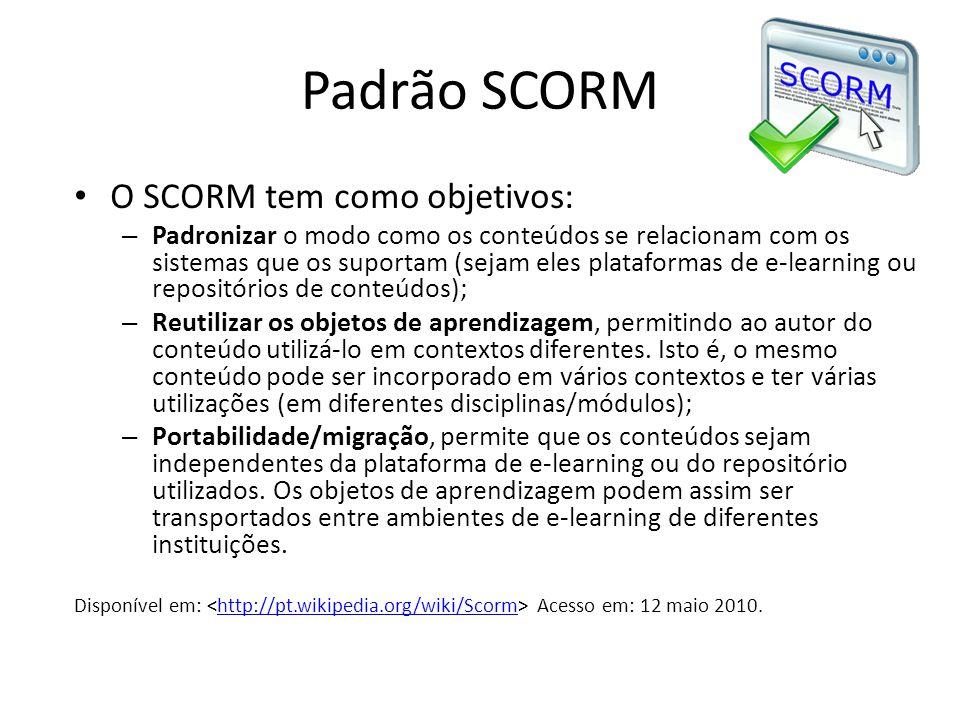 Padrão SCORM • O SCORM tem como objetivos: – Padronizar o modo como os conteúdos se relacionam com os sistemas que os suportam (sejam eles plataformas