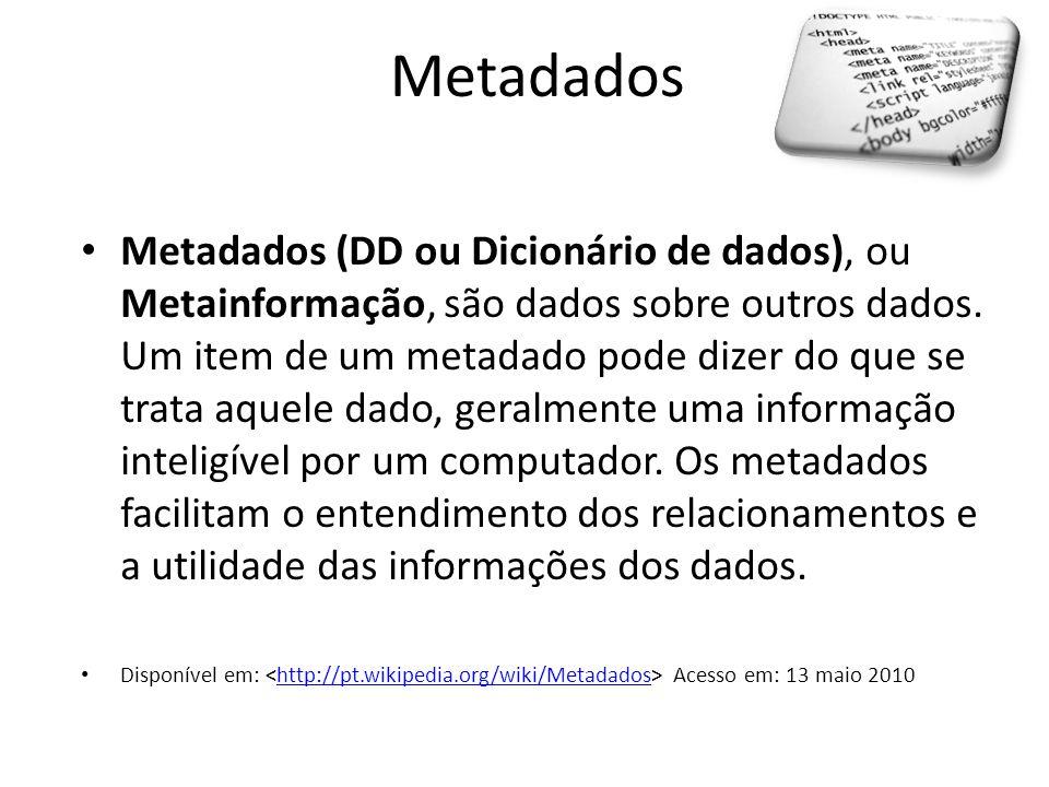 Metadados • Metadados (DD ou Dicionário de dados), ou Metainformação, são dados sobre outros dados. Um item de um metadado pode dizer do que se trata