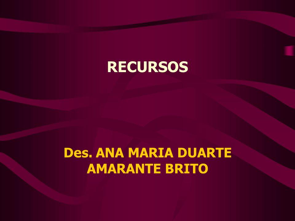 RECURSOS Des. ANA MARIA DUARTE AMARANTE BRITO