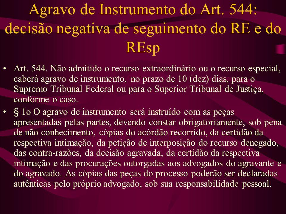Agravo de Instrumento do Art.544: decisão negativa de seguimento do RE e do REsp •Art.