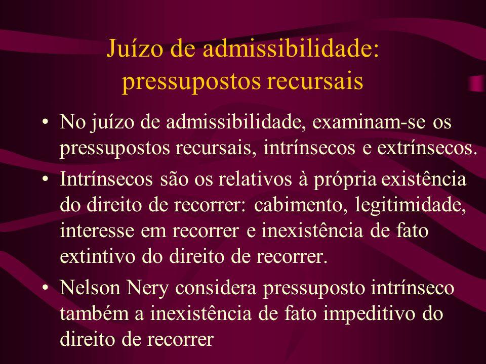 Juízo de admissibilidade: pressupostos recursais •No juízo de admissibilidade, examinam-se os pressupostos recursais, intrínsecos e extrínsecos.