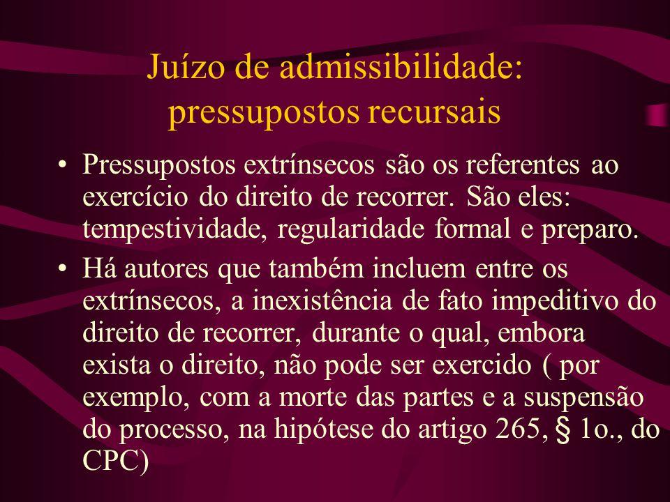 Juízo de admissibilidade: pressupostos recursais •Pressupostos extrínsecos são os referentes ao exercício do direito de recorrer.