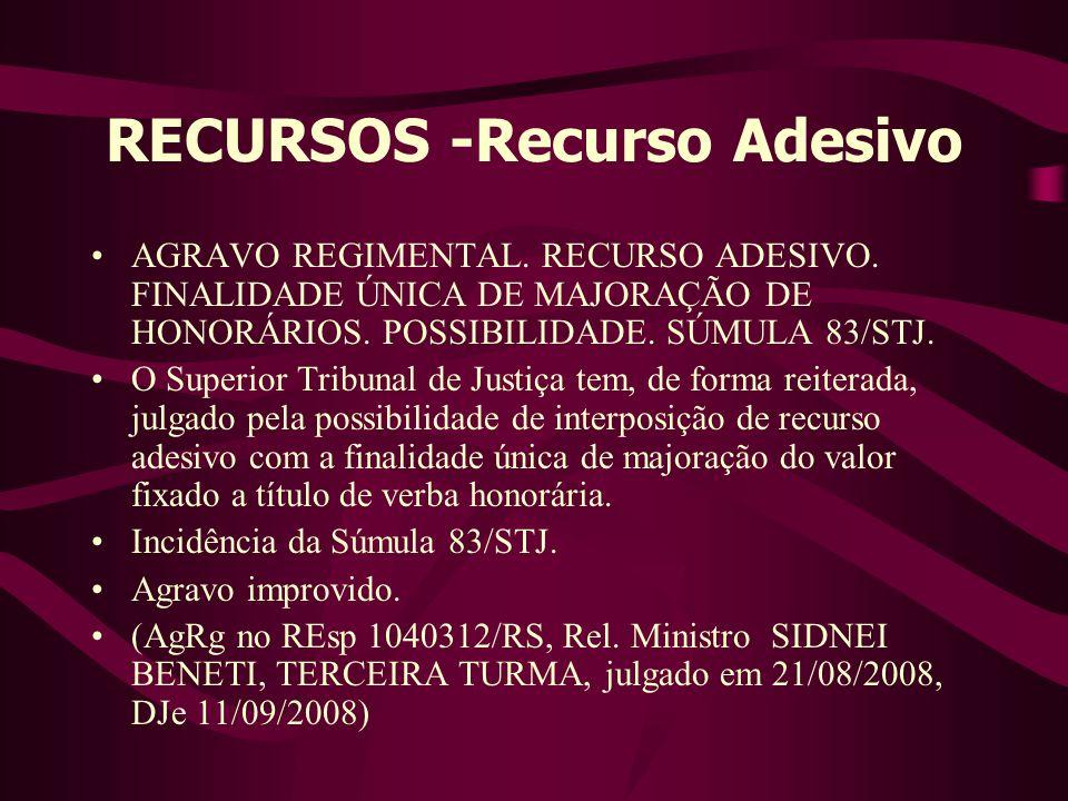 RECURSOS -Recurso Adesivo •AGRAVO REGIMENTAL.RECURSO ADESIVO.