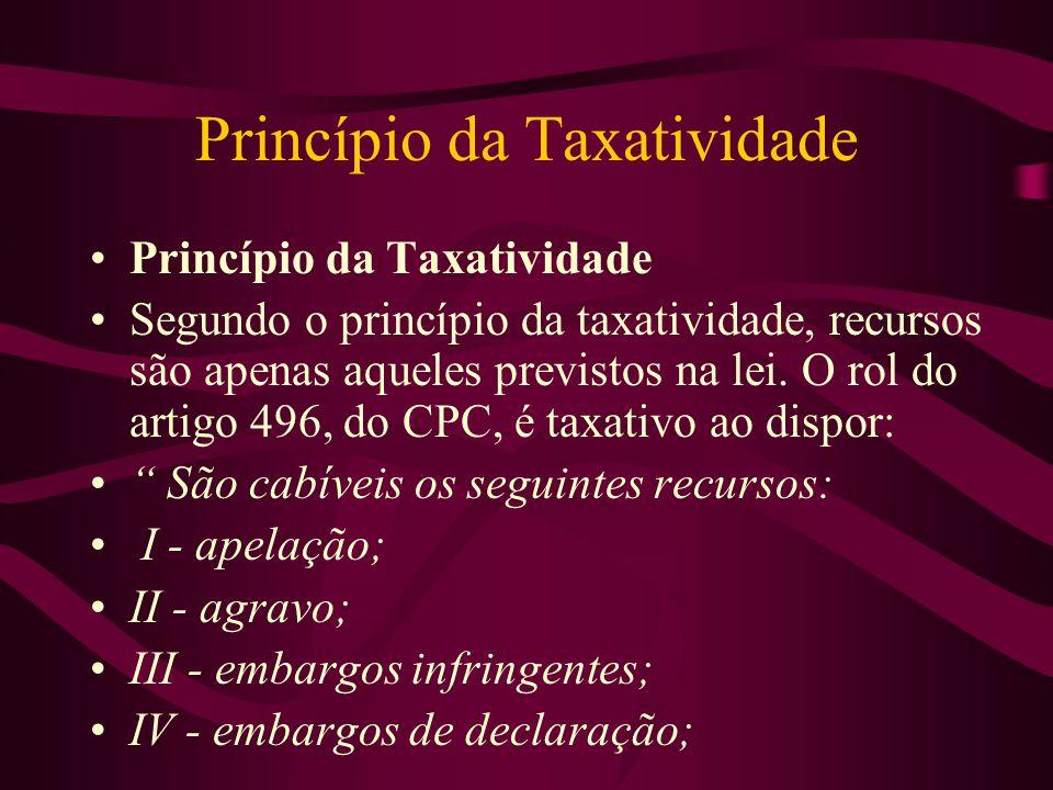 Princípio da Taxatividade •Princípio da Taxatividade •Segundo o princípio da taxatividade, recursos são apenas aqueles previstos na lei.
