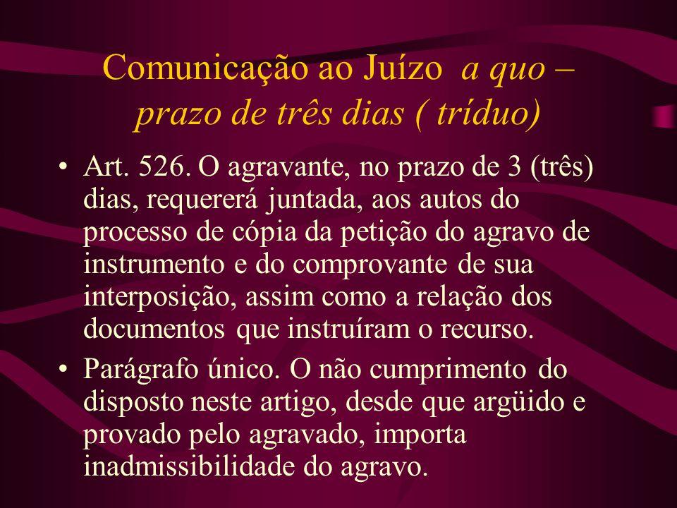 Comunicação ao Juízo a quo – prazo de três dias ( tríduo) •Art.