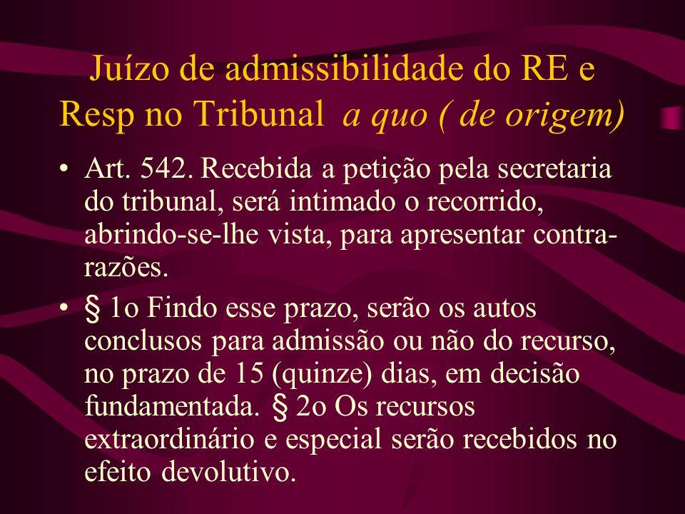 Juízo de admissibilidade do RE e Resp no Tribunal a quo ( de origem) •Art.