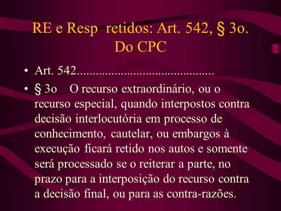 RE e Resp retidos: Art.542, § 3o. Do CPC •Art. 542............................................