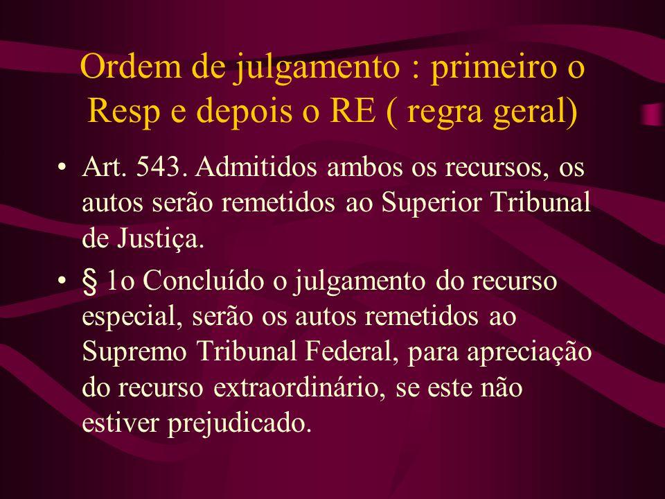 Ordem de julgamento : primeiro o Resp e depois o RE ( regra geral) •Art.