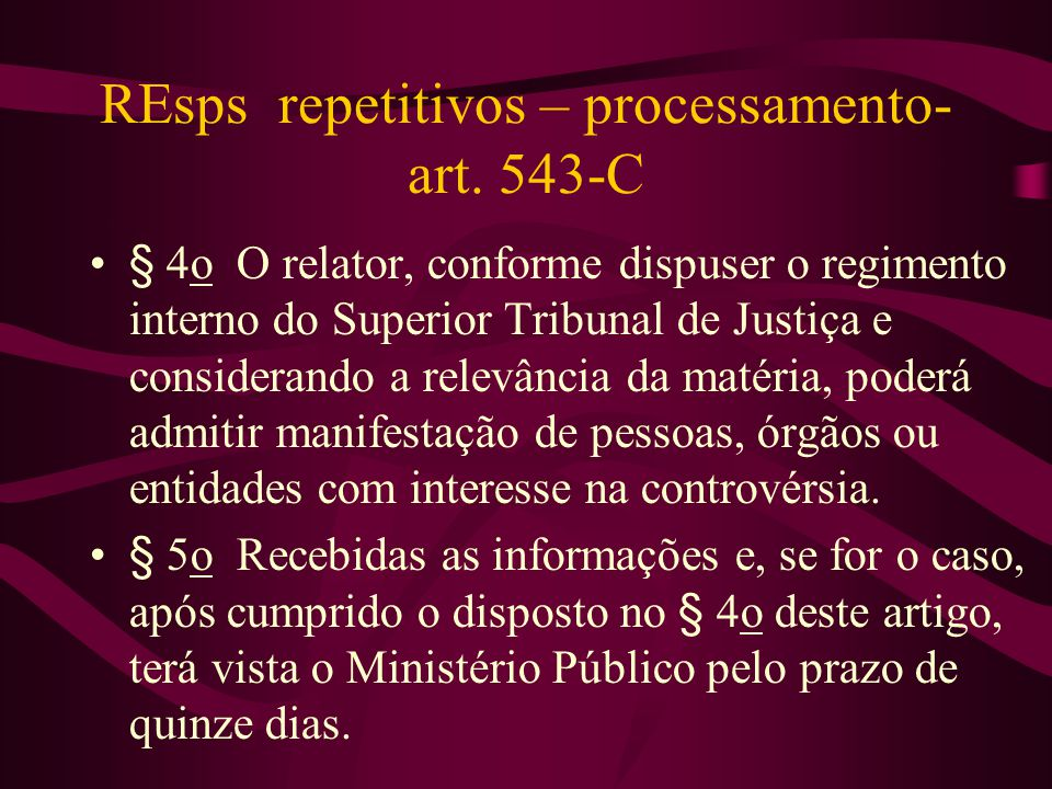 REsps repetitivos – processamento- art. 543-C •§ 4o O relator, conforme dispuser o regimento interno do Superior Tribunal de Justiça e considerando a