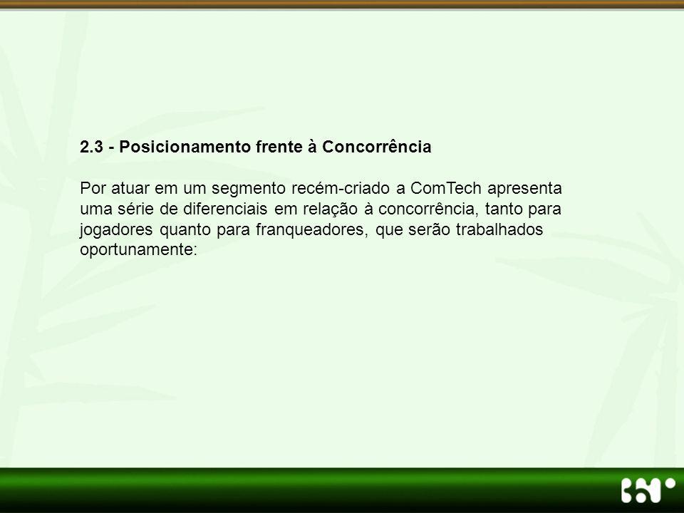 2.3 - Posicionamento frente à Concorrência Por atuar em um segmento recém-criado a ComTech apresenta uma série de diferenciais em relação à concorrênc