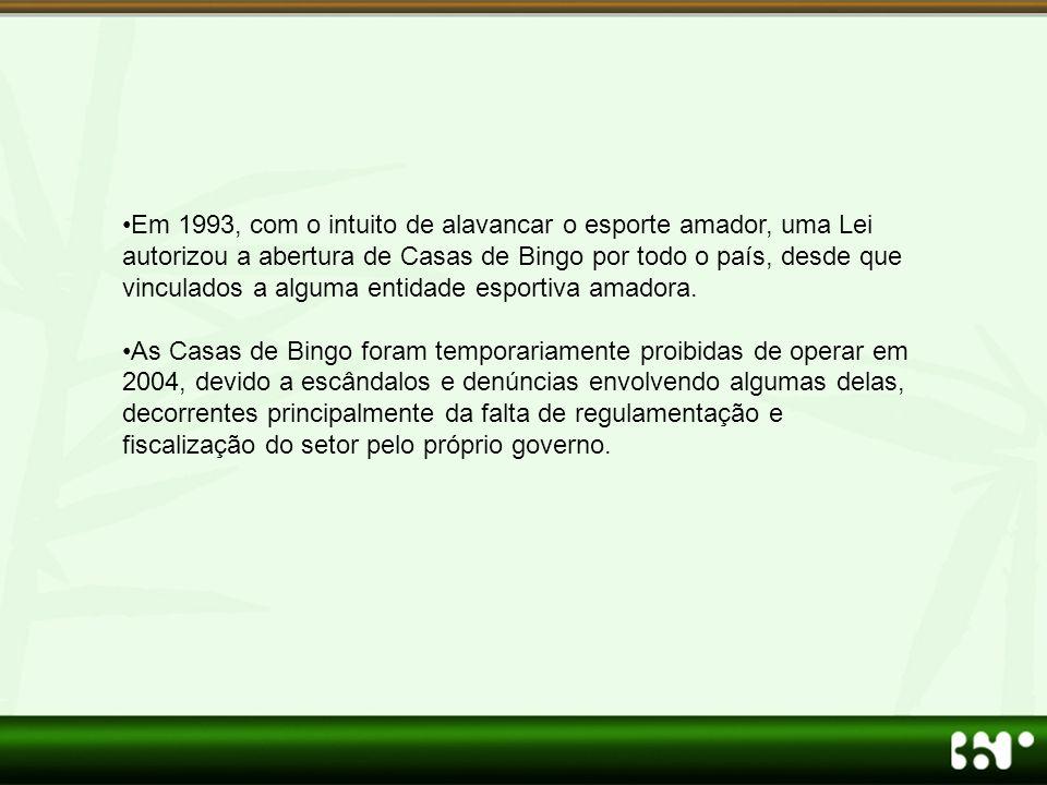 •Em 1993, com o intuito de alavancar o esporte amador, uma Lei autorizou a abertura de Casas de Bingo por todo o país, desde que vinculados a alguma entidade esportiva amadora.