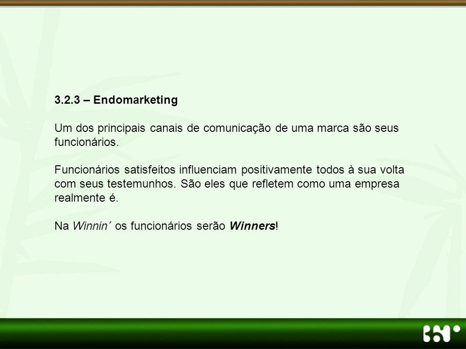 3.2.3 – Endomarketing Um dos principais canais de comunicação de uma marca são seus funcionários. Funcionários satisfeitos influenciam positivamente t