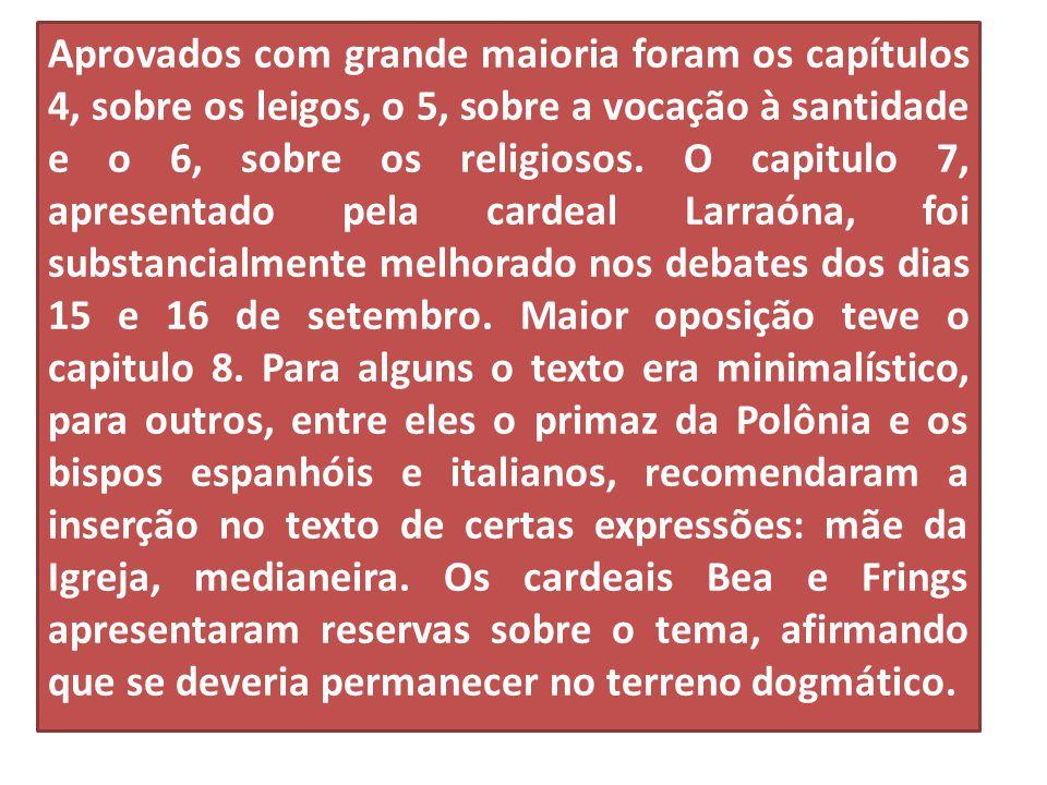 Aprovados com grande maioria foram os capítulos 4, sobre os leigos, o 5, sobre a vocação à santidade e o 6, sobre os religiosos. O capitulo 7, apresen