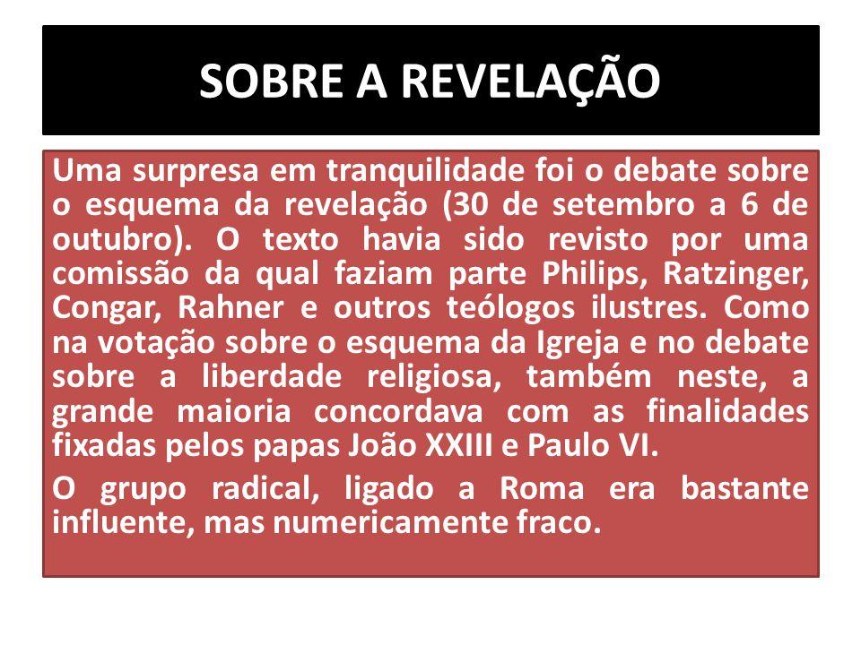 SOBRE A REVELAÇÃO Uma surpresa em tranquilidade foi o debate sobre o esquema da revelação (30 de setembro a 6 de outubro). O texto havia sido revisto