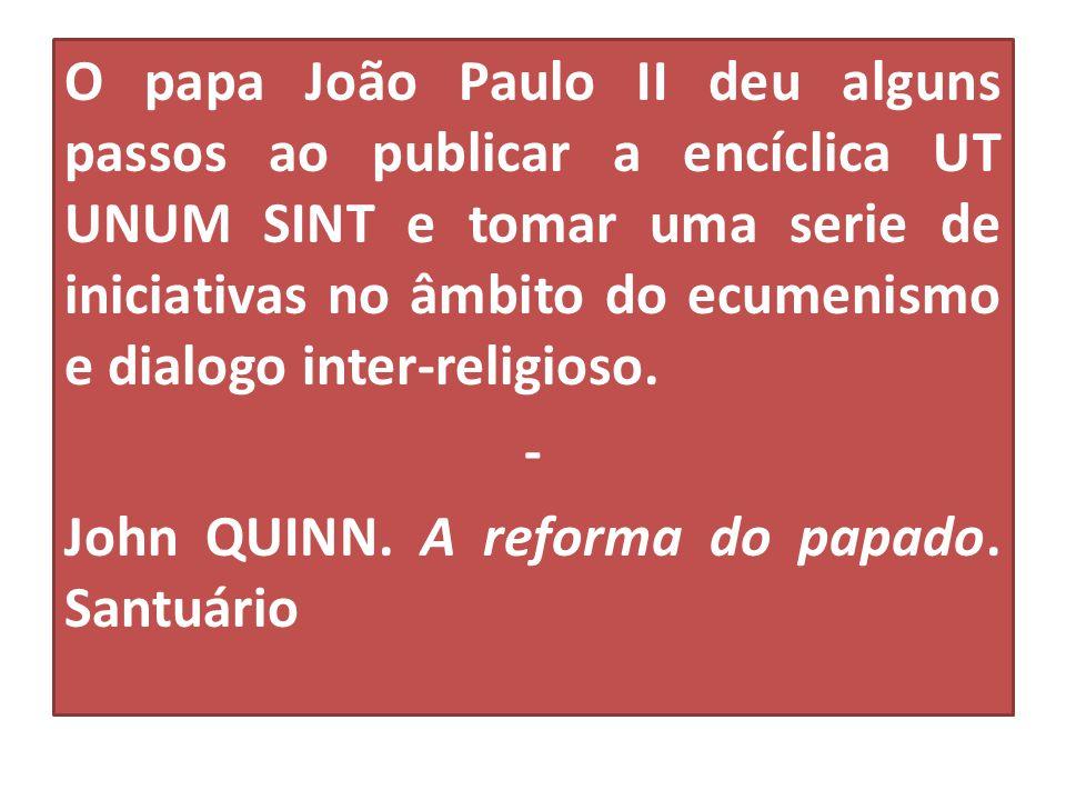 O papa João Paulo II deu alguns passos ao publicar a encíclica UT UNUM SINT e tomar uma serie de iniciativas no âmbito do ecumenismo e dialogo inter-r
