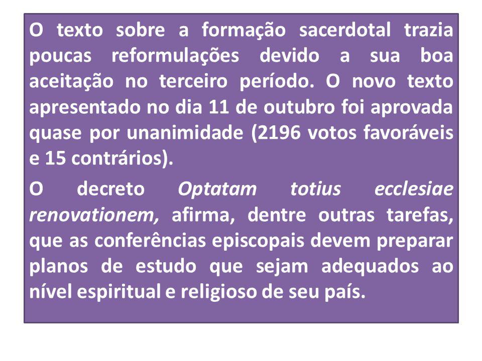 O texto sobre a formação sacerdotal trazia poucas reformulações devido a sua boa aceitação no terceiro período. O novo texto apresentado no dia 11 de