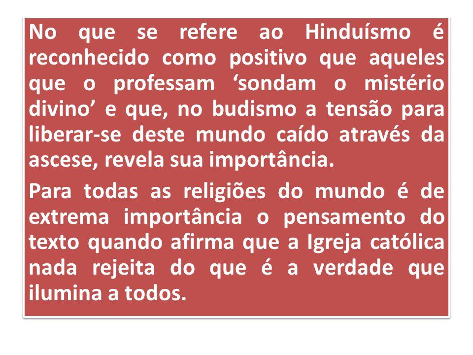 No que se refere ao Hinduísmo é reconhecido como positivo que aqueles que o professam 'sondam o mistério divino' e que, no budismo a tensão para liber