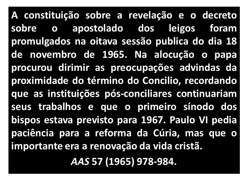 A constituição sobre a revelação e o decreto sobre o apostolado dos leigos foram promulgados na oitava sessão publica do dia 18 de novembro de 1965. N