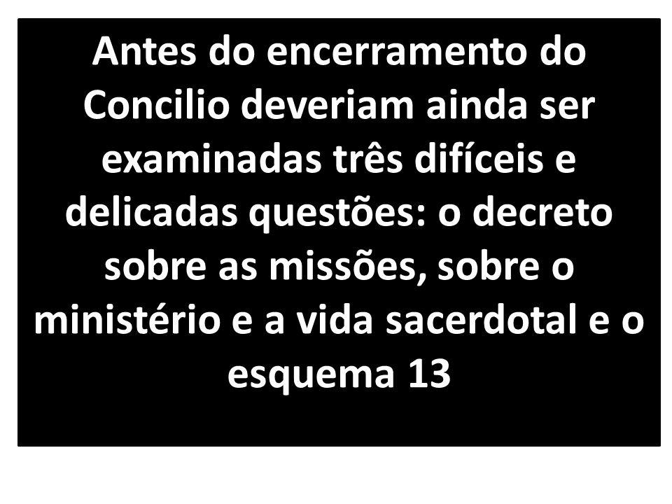 Antes do encerramento do Concilio deveriam ainda ser examinadas três difíceis e delicadas questões: o decreto sobre as missões, sobre o ministério e a