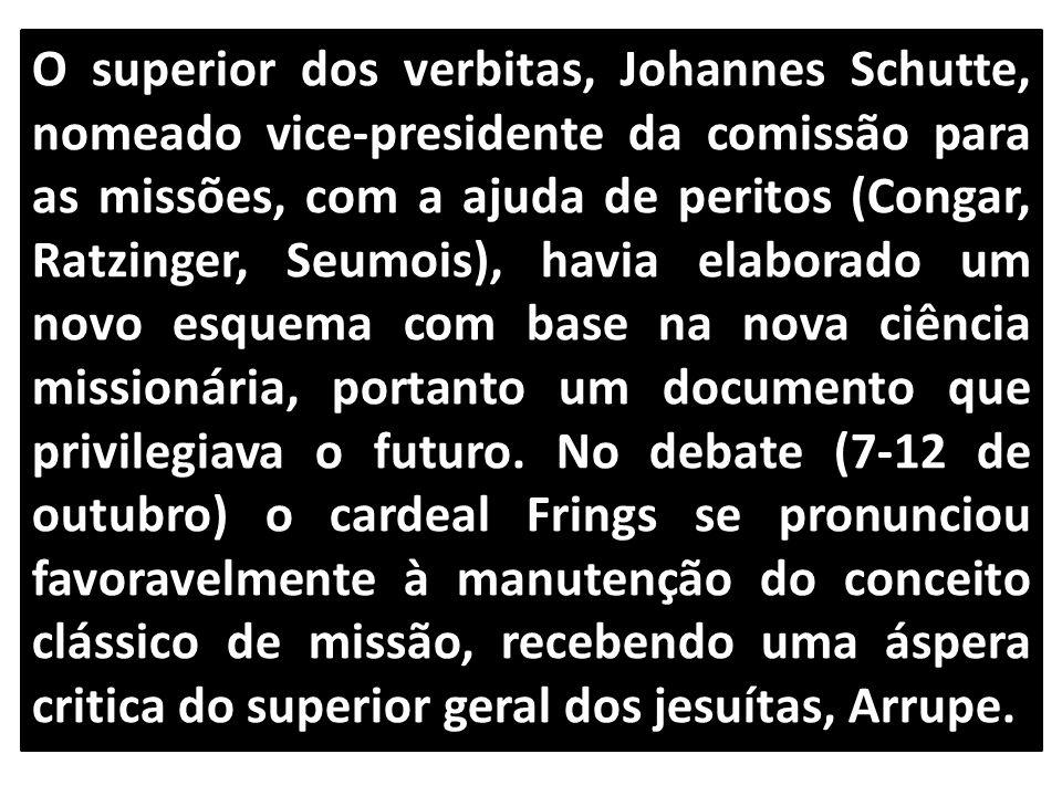 O superior dos verbitas, Johannes Schutte, nomeado vice-presidente da comissão para as missões, com a ajuda de peritos (Congar, Ratzinger, Seumois), h