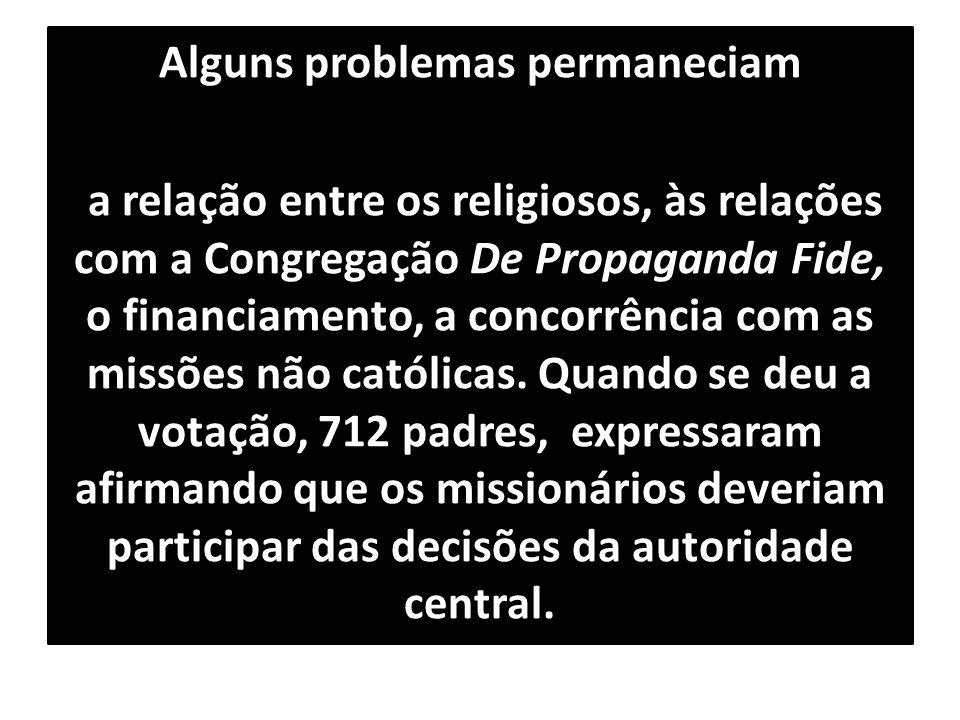 Alguns problemas permaneciam a relação entre os religiosos, às relações com a Congregação De Propaganda Fide, o financiamento, a concorrência com as m