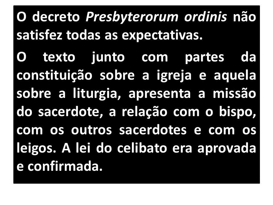 O decreto Presbyterorum ordinis não satisfez todas as expectativas. O texto junto com partes da constituição sobre a igreja e aquela sobre a liturgia,