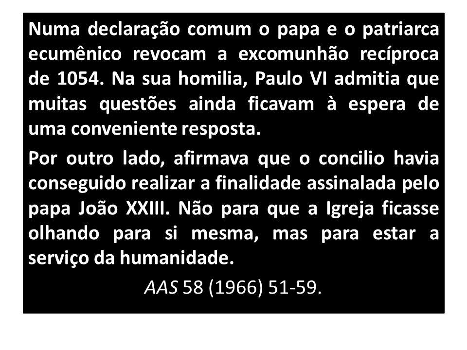 Numa declaração comum o papa e o patriarca ecumênico revocam a excomunhão recíproca de 1054. Na sua homilia, Paulo VI admitia que muitas questões aind