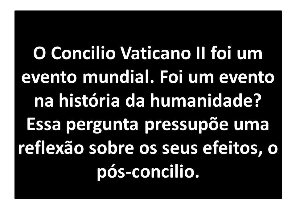 O Concilio Vaticano II foi um evento mundial. Foi um evento na história da humanidade? Essa pergunta pressupõe uma reflexão sobre os seus efeitos, o p