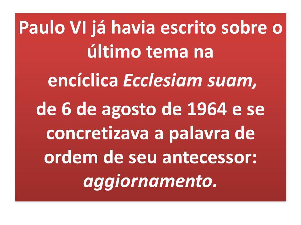 Paulo VI já havia escrito sobre o último tema na encíclica Ecclesiam suam, de 6 de agosto de 1964 e se concretizava a palavra de ordem de seu antecess