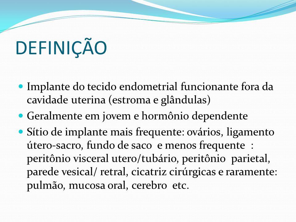 DEFINIÇÃO  Implante do tecido endometrial funcionante fora da cavidade uterina (estroma e glândulas)  Geralmente em jovem e hormônio dependente  Sí