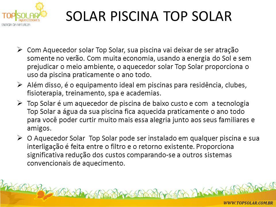SOLAR PISCINA TOP SOLAR  Com Aquecedor solar Top Solar, sua piscina vai deixar de ser atração somente no verão.